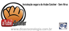 aTube Catcher – Instalando o aTube sem vírus e de Maneira Segura